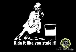 Ride It Like You Stole It Barrel Racing Sticker Vinyl Decal