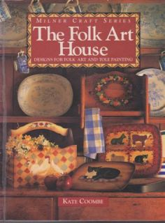 The Folk Art House Designs for Folk Art and Tole Painting Kate Coombe