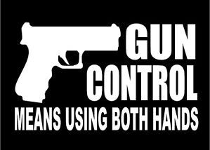 Gun Control Means Using Both Hands Car Truck Window Vinyl Decal Sticker Graphic