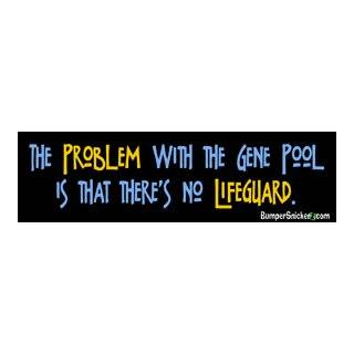 The problem with gene pool is that there's no lifeguard   funny bumper stickers (Medium 10x2.8 in.) Automotive